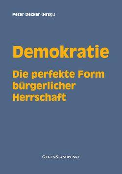 Demokratie – Die perfekte Form bürgerlicher Herrschaft von Decker,  Peter