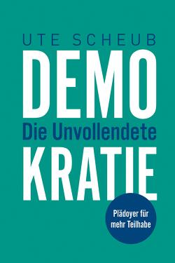 Demokratie – Die Unvollendete von Scheub,  Ute
