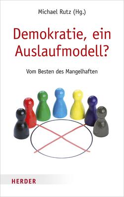 Demokratie, ein Auslaufmodell? von Asselborn,  Jean, Gauck,  Joachim, Korte,  Karl-Rudolf, Mueller,  Herta, Richter,  Hedwig, Rutz,  Michael