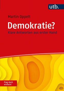 Demokratie? Frag doch einfach! von Oppelt,  Martin