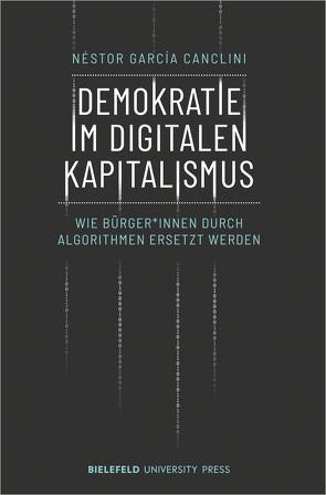 Demokratie im digitalen Kapitalismus von García Canclini,  Nestor
