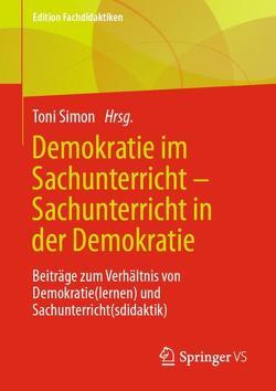 Demokratie im Sachunterricht – Sachunterricht in der Demokratie von Simon,  Toni