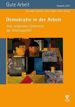 Demokratie in der Arbeit– Eine vergessene Dimension der Arbeitspolitik? von Schmitz,  Christoph, Urban,  Hans-Jürgen