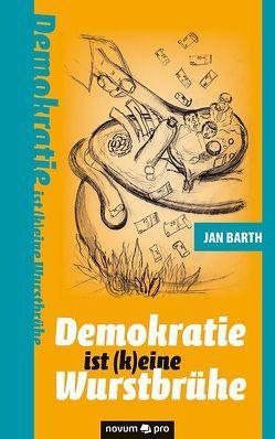 Demokratie ist (k)eine Wurstbrühe von Barth,  Jan