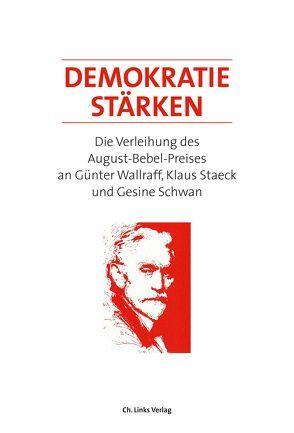 Demokratie stärken von Gabriel,  Sigmar, Menasse,  Eva, Schumann,  Harald, Schwan,  Gesine, Staeck,  Klaus, Thierse,  Wolfgang, Wallraff,  Günter, Winkler,  Willi