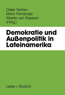 Demokratie und Außenpolitik in Lateinamerika von Fernández,  Mario, Klaveren,  Alberto van, Nohlen,  Dieter
