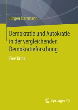 Demokratie und Autokratie in der vergleichenden Demokratieforschung von Hartmann,  Jürgen