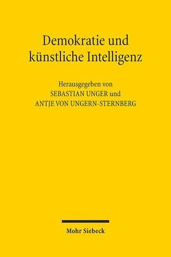 Demokratie und künstliche Intelligenz von Unger,  Sebastian, Ungern-Sternberg,  Antje von