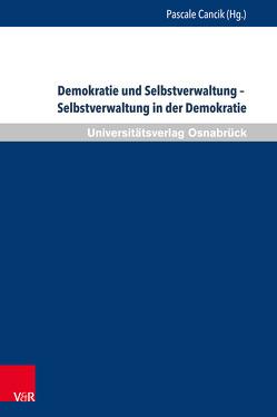 Demokratie und Selbstverwaltung – Selbstverwaltung in der Demokratie von Cancik,  Pascale