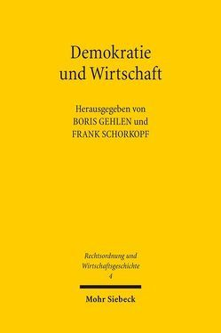 Demokratie und Wirtschaft von Gehlen,  Boris, Schorkopf,  Frank