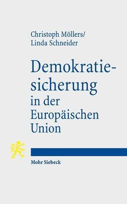 Demokratiesicherung in der Europäischen Union von Möllers,  Christoph, Schneider,  Linda