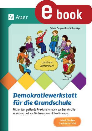Demokratiewerkstatt für die Grundschule von Segmüller-Schwaiger,  Silvia