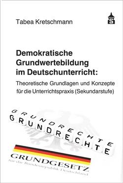 Demokratische Grundwertebildung im Deutschunterricht von Kretschmann,  Tabea