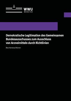 Demokratische Legitimation des Gemeinsamen Bundesausschusses zum Ausschluss von Arzneimitteln durch Richtlinien von Brünen,  Bea-Vanessa