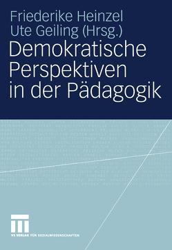 Demokratische Perspektiven in der Pädagogik von Geiling,  Ute, Heinzel,  Friederike