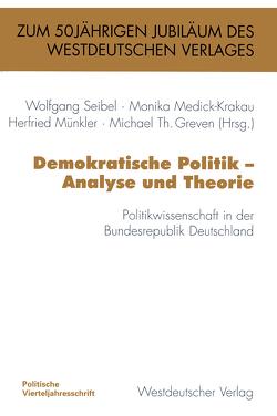 Demokratische Politik — Analyse und Theorie von Greven,  Michael Th., Medick-Krakau,  Monika, Münkler,  Herfried, Seibel,  Wolfgang