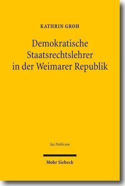 Demokratische Staatsrechtslehrer in der Weimarer Republik von Groh,  Kathrin