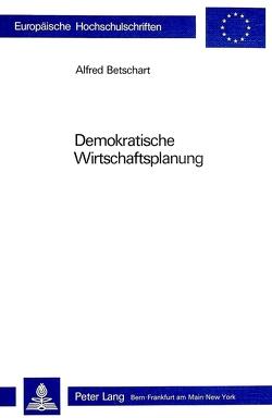 Demokratische Wirtschaftsplanung von Betschart,  Alfred