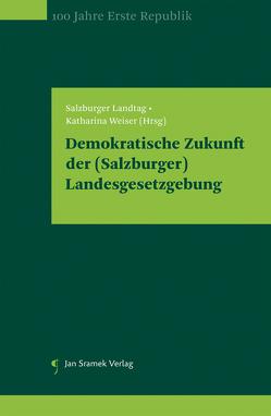 Demokratische Zukunft der (Salzburger) Landesgesetzgebung von Landtag,  Salzburger, Weiser,  Katharina