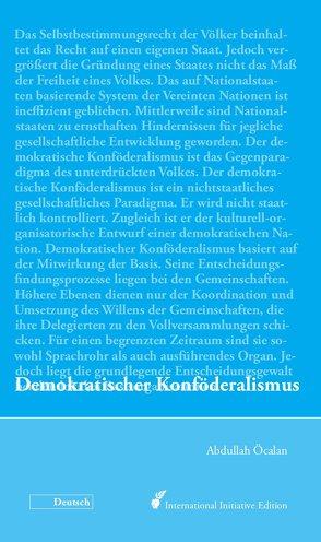 Demokratischer Konföderalismus von Internationale Initiative »Freiheit für Abdullah Öcalan – Frieden in Kurdistan«, Öcalan,  Abdullah