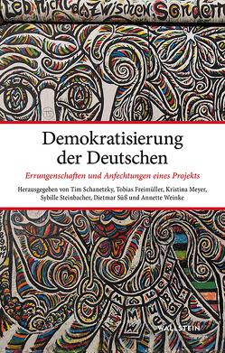 Demokratisierung der Deutschen von Freimüller,  Tobias, Schanetzky,  Tim, Steinbacher,  Sybille, Süß,  Dietmar, Weinke,  Annette