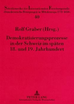 Demokratisierungsprozesse in der Schweiz im späten 18. und 19. Jahrhundert von Graber,  Rolf