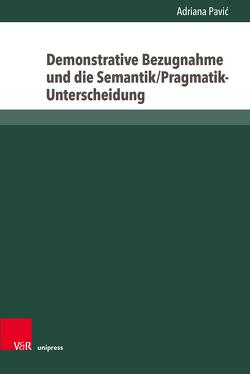 Demonstrative Bezugnahme und die Semantik/Pragmatik-Unterscheidung von Pavić,  Adriana