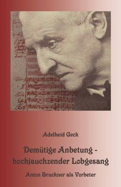 Demütige Anbetung – hochjauchzender Lobgesang von Geck,  Adelheid