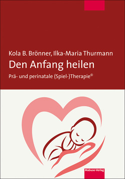 Den Anfang heilen von Brönner,  Kola, Thurmann,  Ilka-Maria