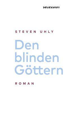 Den blinden Göttern von Uhly,  Steven