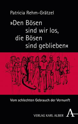 """""""Den Bösen sind wir los, die Bösen sind geblieben"""" von Rehm-Grätzel,  Patricia"""