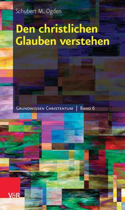 Den christlichen Glauben verstehen von Kather,  Regine, Ogden,  Schubert M.