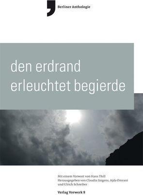 Den Erdrand erleutet Begierde von Omrani,  Ajda, Schreiber,  Ulrich