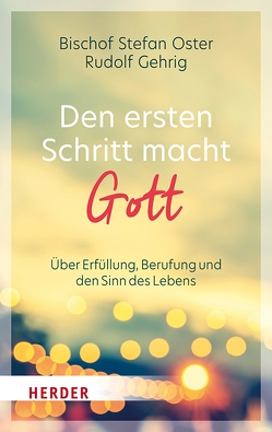 Den ersten Schritt macht Gott von Gehrig,  Rudolf, Oster,  Stefan