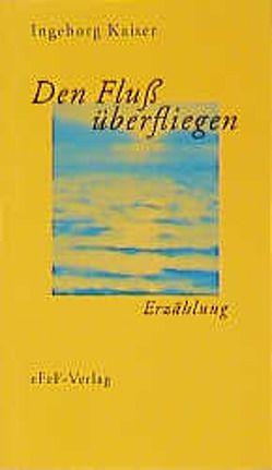 Den Fluss überfliegen von Kaiser,  Ingeborg