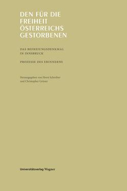 Den für die Freiheit Österreichs Gestorbenen von Grüner,  Christopher, Schreiber,  Horst