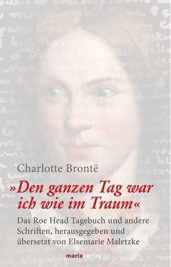 Den ganzen Tag war ich wie im Traum von Brontë,  Charlotte, Maletzke,  Elsemarie