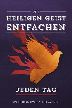 Den Heiligen Geist entfachen – Jeden Tag von Margies,  Wolfhard