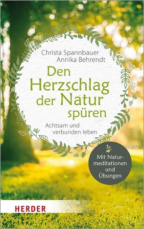 Den Herzschlag der Natur spüren von Behrendt,  Annika, Spannbauer,  Christa