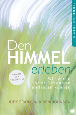 Den Himmel erleben von Franklin,  Judy, Johnson,  Beni, Johnson,  Bill