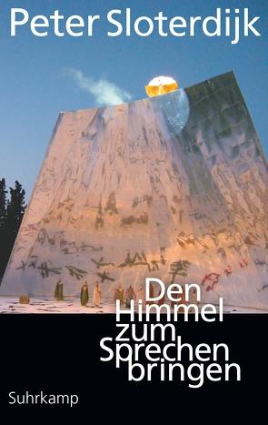 Den Himmel zum Sprechen bringen von Sloterdijk,  Peter