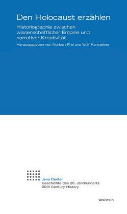 Den Holocaust erzählen von Frei,  Norbert, Kansteiner,  Wulf
