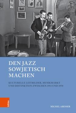 Den Jazz sowjetisch machen von Abeßer,  Michel, Baberowski,  Jörg, Gestwa,  Klaus, Schenk,  Frithjof Benjamin, von Puttkamer,  Joachim