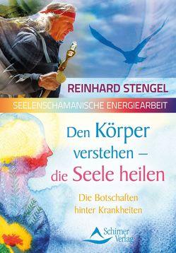 Den Körper verstehen – die Seele heilen von Stengel,  Reinhard