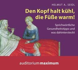 Den Kopf halt kühl, die Füße warm! von Falk,  Martin, Seidl,  Helmut A.