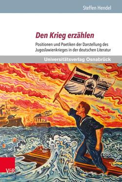 Den Krieg erzählen von Hendel,  Steffen