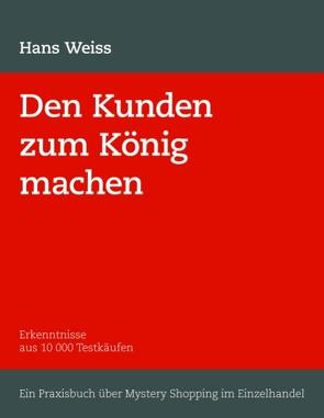 Den Kunden zum König machen von Weiss ,  H.
