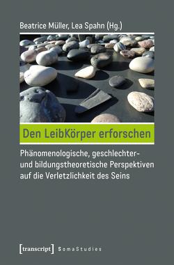 Den LeibKörper erforschen von Müller,  Beatrice, Spahn,  Lea