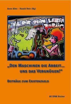 """""""Den Maschinen die Arbeit … uns das Vergnügen!"""" von Allex,  Anne, Blaschke,  Ronald, Dienst,  Gudrun, Engel,  Tim, Haug,  Frigga, Kopp,  Hagen, Leischen,  Petra, Lohmeier,  Thomas, Oehrlein,  Brigitte, Rein,  Harald, Reiter,  Karl, Schauff,  Harald, Wagner,  Ingrid"""