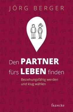 Den Partner fürs Leben finden von Berger,  Jörg